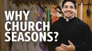 Why Church Seasons? | Fr. Brice Higginbotham
