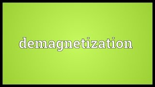 Demagnetization Meaning