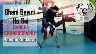 Ghani Bawri Ho Gai | Dance Choreography Poison Rockstar