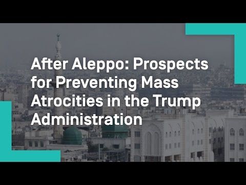 After Aleppo: Prospects for Preventing Mass Atrocities in the Trump Administration