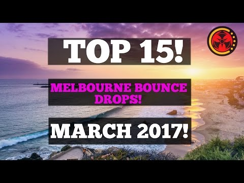 Top 15 Melbourne Bounce Drops (March 2017)