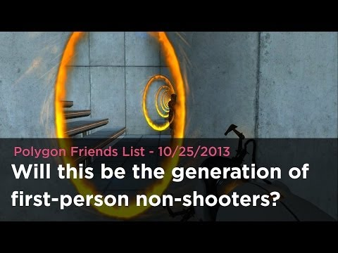 Friends List: Will this be the generation of first-person non-shooters?