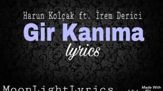 İrem Derici ft. Harun Kolçak - Gir kanima (lyrics)