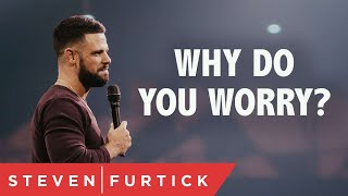 Download Why do you worry?   Pastor Steven Furtick Mp3 and Videos