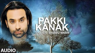 Babbu Maan | Punjabi Audio Song | Pakki Kanak | Punjabi Hit Song | T-Series Apna Punjab