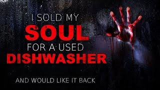 """""""I sold my soul for a used dishwasher, and would like it back"""" Creepypasta"""
