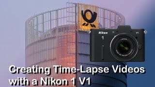 Creating stunning Time-Lapse Videos with a Nikon 1V1 & FT-1 & AF-S VR 18-200mm