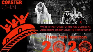 What Is the Future Of The UK Dungeons Attractions Under Covid-19 Restrictions?