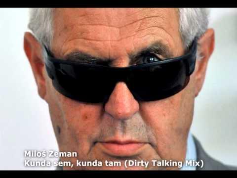 Miloš Zeman - Kunda Sem, Kunda Tam (Dirty Talking Mix) (2014)