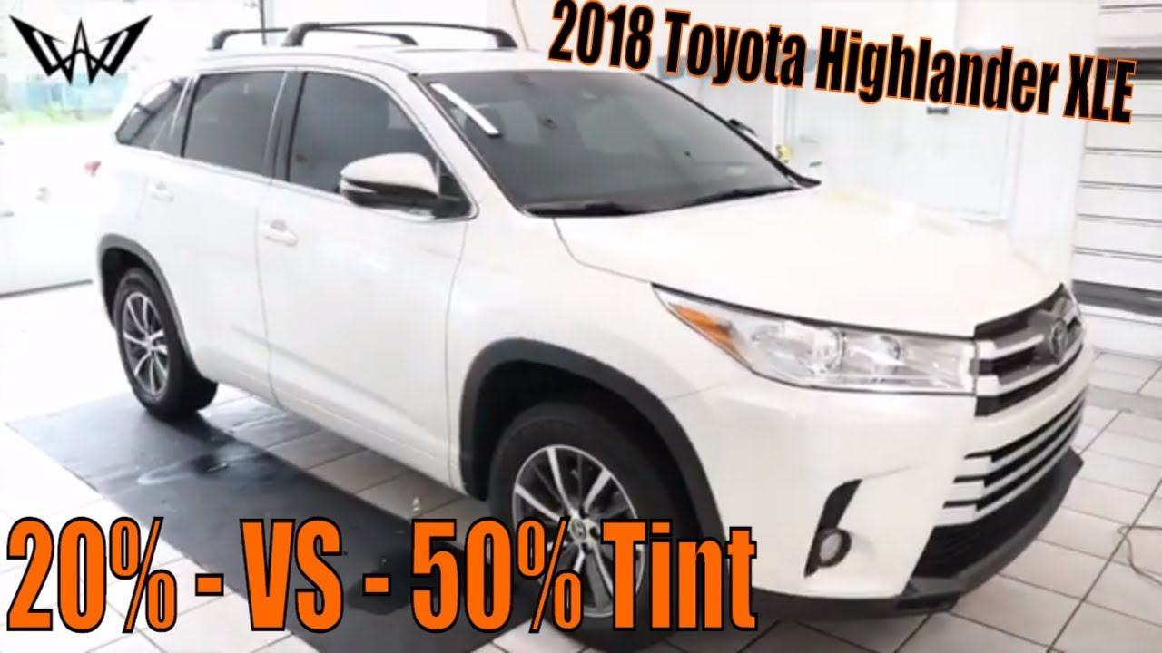 20 Vs 50 Tint 2018 Toyota Highlander Xle Youtube