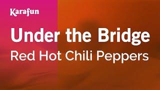 Under the Bridge - Red Hot Chili Peppers | Karaoke Version | KaraFun