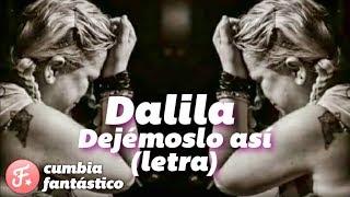 Dalila - Dejemoslo asi │ Solo un momento │ Letra