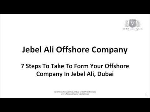Jebel Ali Offshore Company | 7 Steps To Take To Form Your Offshore Company In Jebel Ali, Dubai