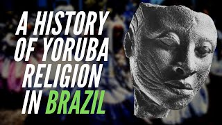 A History of Yoruba Religion In Brazil