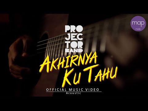 Projector Band - Akhirnya Ku Tahu (Official Music Video) Akustik