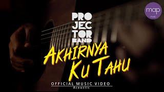 Download Projector Band - Akhirnya Ku Tahu (Versi Akustik) Official Music Video