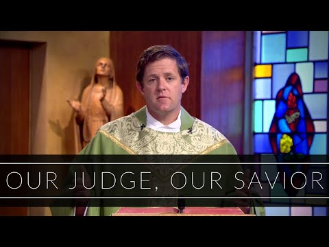 Our Judge, Our Savior | Homily: Father Eric Cadin