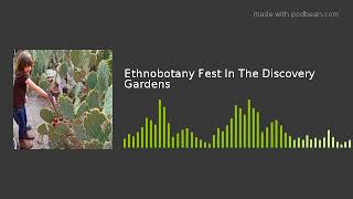 Ethnobotany Fest In The Discovery Gardens