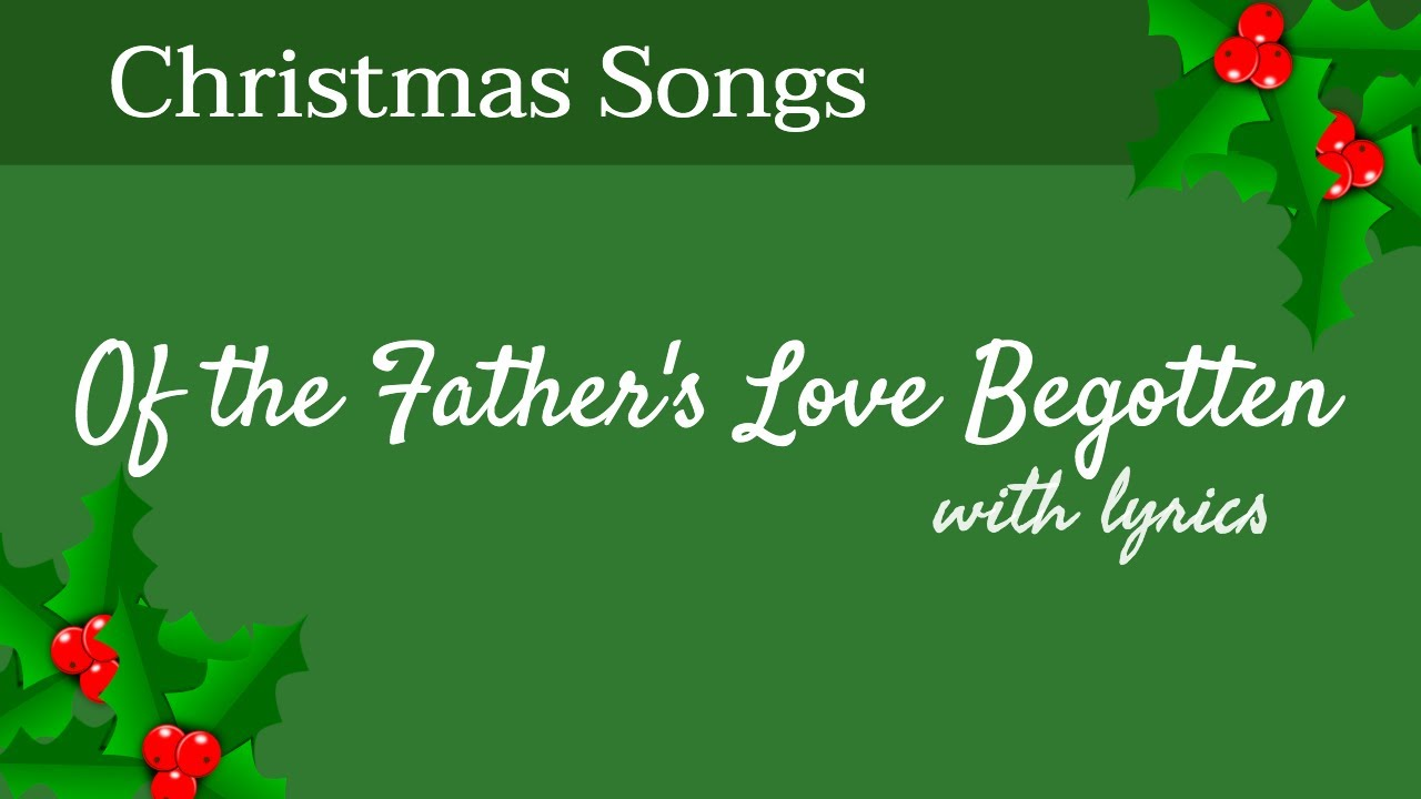 🎄 Of the Father\'s Love Begotten - Christmas Songs - With Lyrics ...