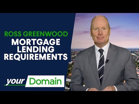 Ross Greenwood explains the current state of mortgage lending requirements | Your Domain