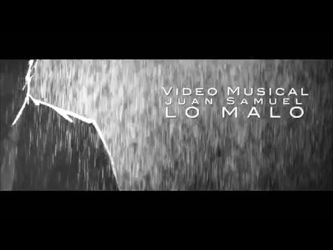"""Lo Malo"" - Juan Samuel (Video Oficial)"