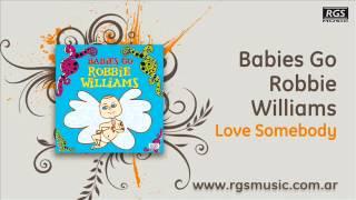 Babies Go Robbie Williams - Love Somebody