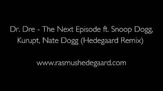 Dr. Dre - The Next Episode ft. Snoop Dogg_ Kurupt_ Nate Dogg (Hedegaard Remix) HQ