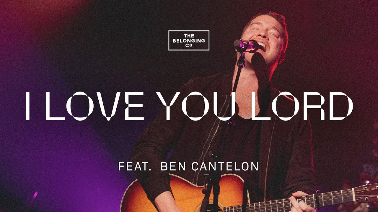 Download I Love You Lord (Spontaneous) [feat. Ben Cantelon] // The Belonging Co