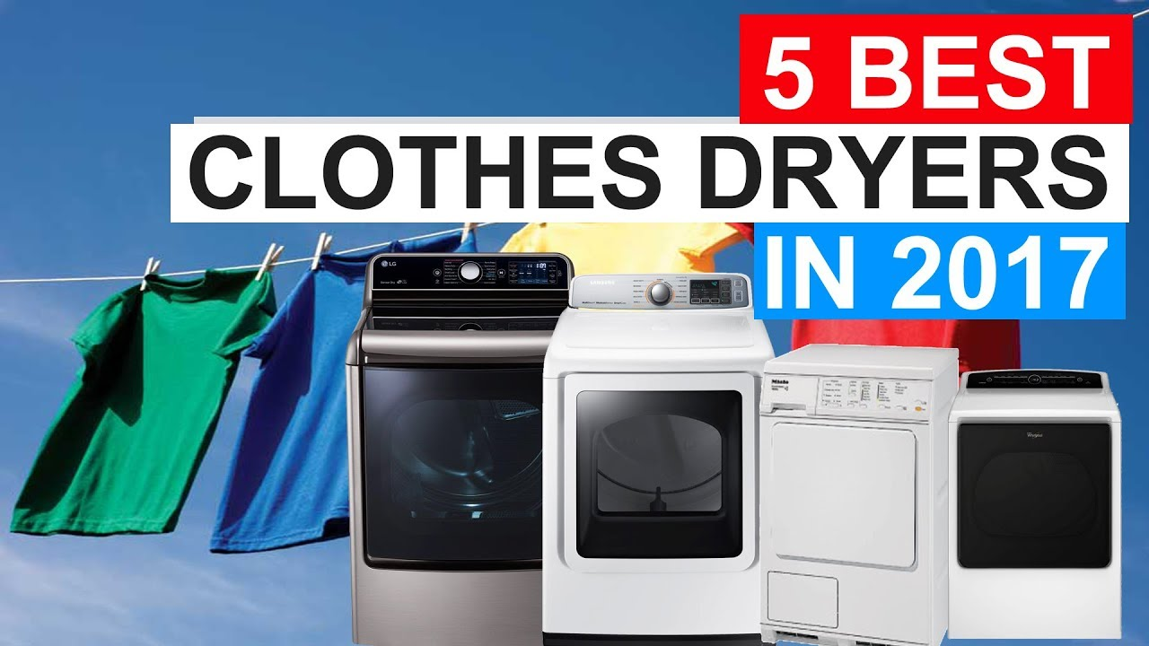 5 Best Clothes Dryers To Buy In 2017
