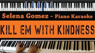 Selena Gomez - Kill Em With Kindness - Piano Karaoke / Sing Along / Cover with Lyrics