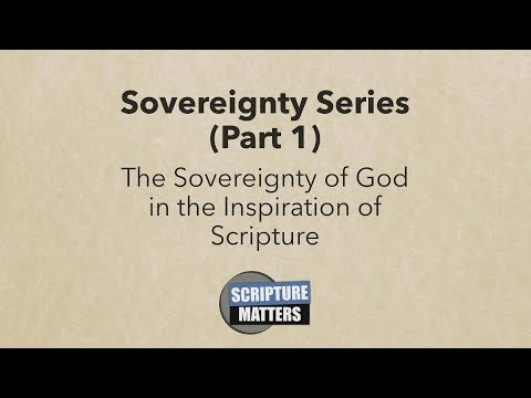 The Sovereignty of God in the Inspiration of Scripture   Scripture Matters