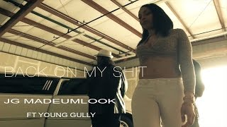 jg madeumlook back on my shit official video ft young gully
