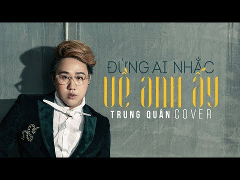 [QUÂN'S COVER] TRUNG QUÂN | Đừng Ai Nhắc Về Anh Ấy [Oficial Lyrics MV]