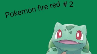 Let's Play Pokemon Fire Red #2