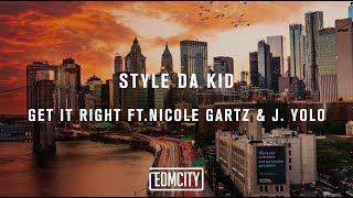 Style da Kid - Get It Right ft. Nicole Gartz & J. Yolo (Lyrics)
