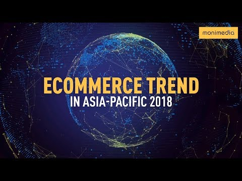 Ecommerce Trend in Asia-Pacific 2018