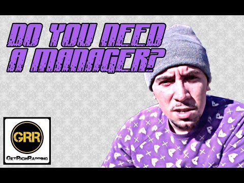 DO YOU NEED A MUSIC MANAGER?  [GetRichRapping.COM]