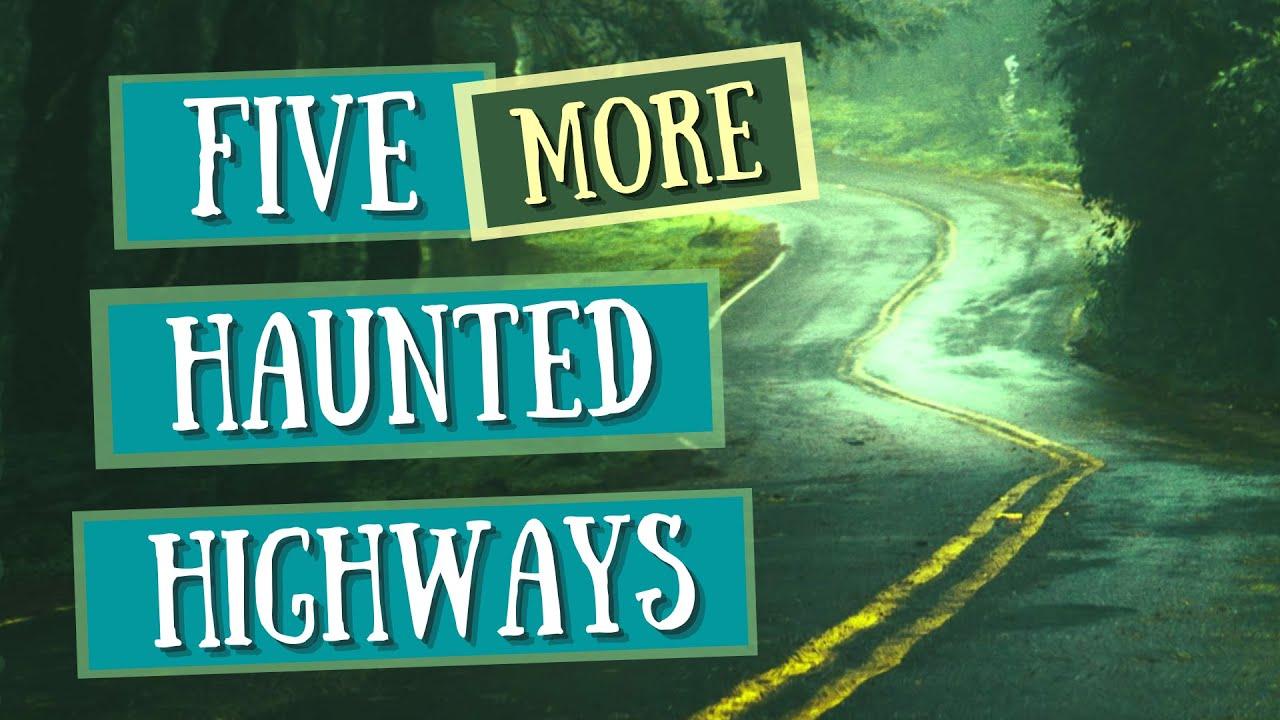 Five MORE Haunted Highways