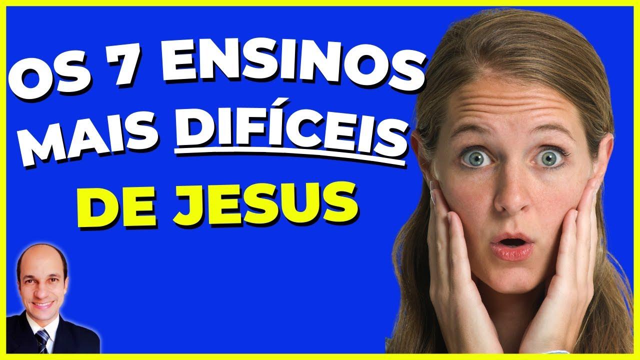 VOCÊ OBEDECE os 7 ensinos mais DIFÍCEIS de Jesus Cristo? Saiba quais são...