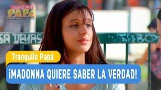 Tranquilo Papá - ¡Madonna quiere saber la verdad! - Santiago y Madonna / Capítulo 10