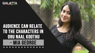 Audience Can Relate To The Characters In Oru Naal Koothu - Mia George