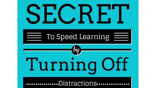 Learning Tips - Speed Up Your Learning By Turning Off Distractions! Make Learning Easy and Fun!
