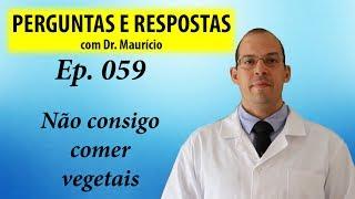 Não consigo comer vegetais - Perguntas e Respostas com Dr Mauricio ep 059