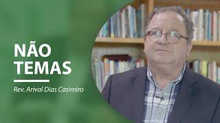 Não temas! | Rev. Arival Dias Casimiro