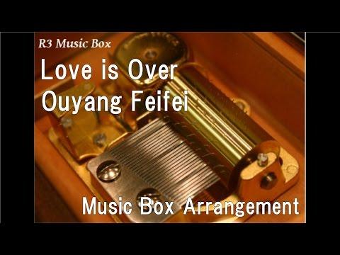 Love is Over/Ouyang Feifei [Music Box]