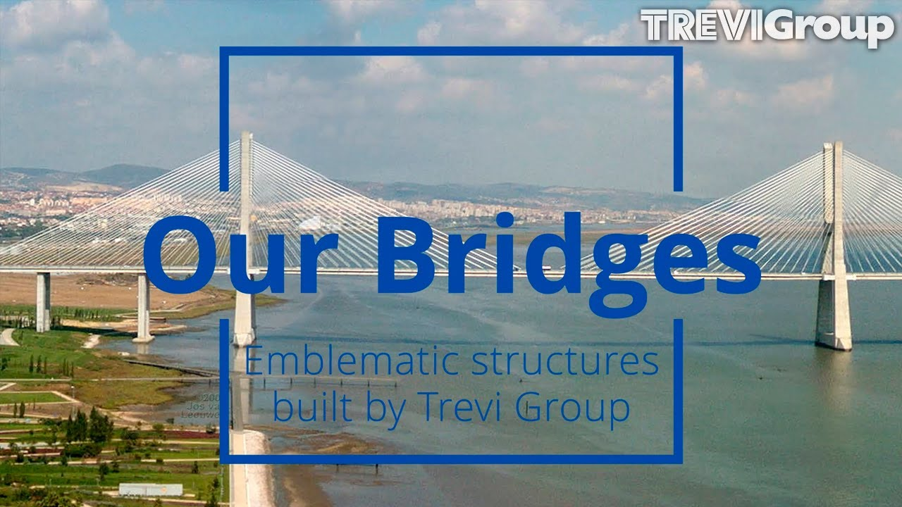 OUR BRIDGES - Emblematic structures built by Trevi Group