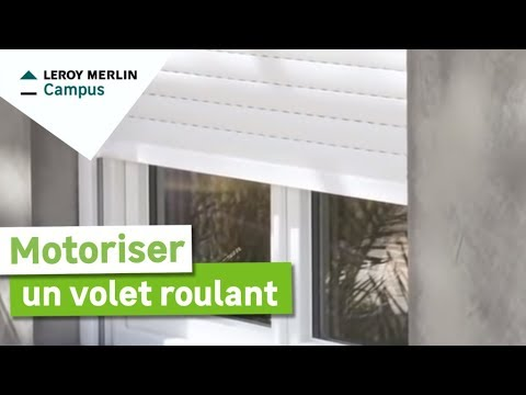 Comment Motoriser Un Volet Roulant Leroy Merlin Youtube