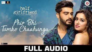 Download lagu Phir Bhi Tumko Chahunga Half Girlfriend FULL AUDIO Zee Arijit Singh Shashaa Tirupati MP3