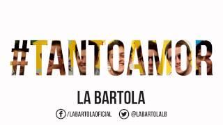 Tanto Amor - La Bartola