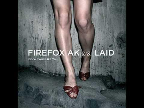 Firefox AK - Once I Was Like You (Firefox AK Vs. Laid) mp3